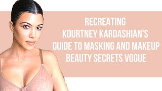 Recreating Kourtney Kardashian's Guide to Natural-ish Masking and Makeup | Beauty Secrets | Vogue