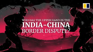 Who has the uṗper hand in the India-China border dispute?