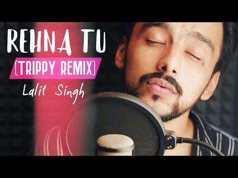 Rehna Tu (Trippy Remix) - Lalit Singh | A.R. Rahman | Home Studio Sessions 2020