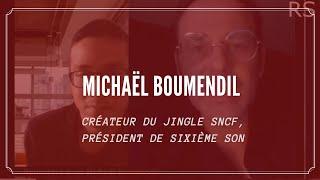 MICHAËL BOUMENDIL: CRÉATEUR DU JINGLE SNCF, PRÉSIDENT DE SIXIÈME SON