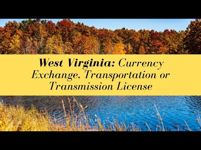 West Virginia Currency Exchange, Transportation or Transmission License (UPDATED FOR 2020)