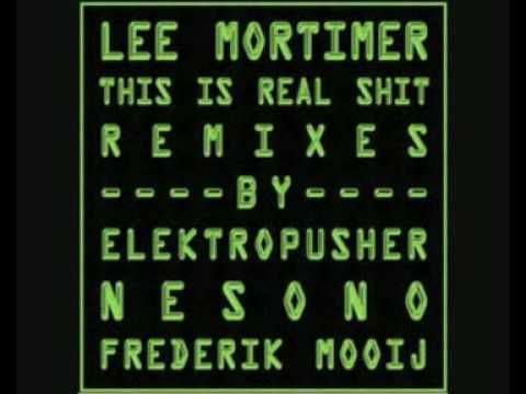Lee Mortimer - This is Real Shit (Elektropusher Dirty Shitty Bassline Remix)