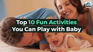 Top 10 Fun Activities You Can Play With Your Baby