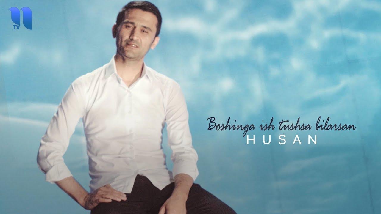 Husan - Boshinga ish tushsa bilarsan