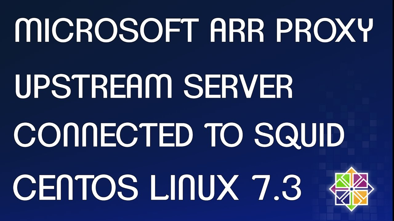 Configure Squid Proxy on Centos 7 with Microsoft ARR Proxy as upstream
