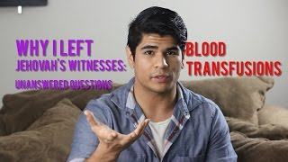 Why I left Jehovah's Witnesses: Reason 1: BLOOD TRANSFUSIONS an Unanswered Question