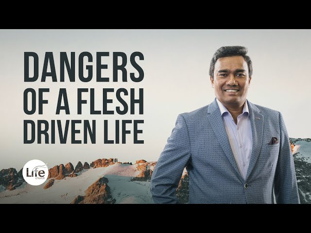 The Dangers of A Flesh Driven Life | Rev Paul Jeyachandran
