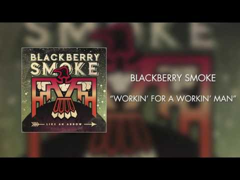 Blackberry Smoke - Workin' for a Workin' Man