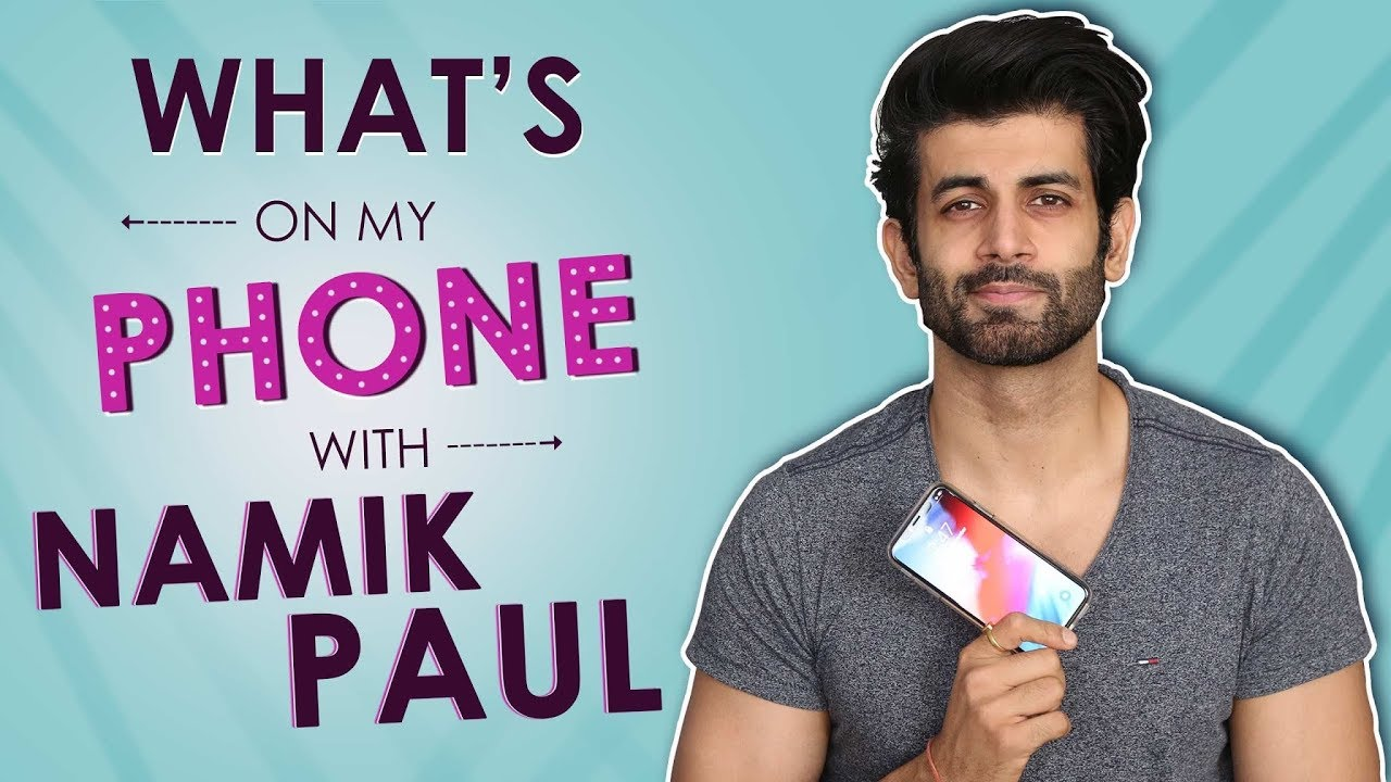 What's On My Phone With Namik Paul | Exclusive | Phone Secrets Revealed