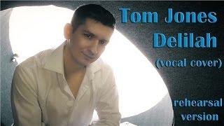Tom Jones - Delilah - vocal cover - rehearsal version - Alexander Gordeev - Александр Гордеев