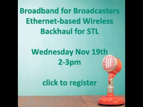 Broadband for Broadcasters  Ethernet based Wireless Backhaul for STL