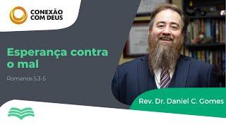Conexão com Deus | A esperança contra o mal | (Rm 5.3-5) | Pr. Dr. Daniel C. Gomes