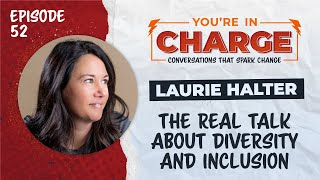 Diversity and Inclusion in the Workplace: with Laurie Halter