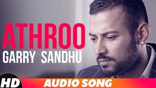 Athroo Full Audio Garry Sandhu Latest Punjabi Song 2018 Speed Records