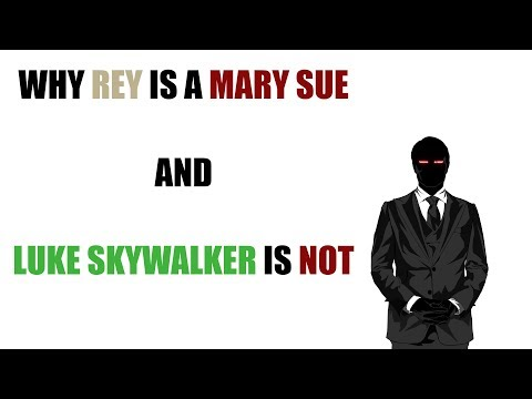 Why Rey is a Mary Sue and Luke Skywalker is Not