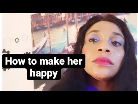 How to make her happy
