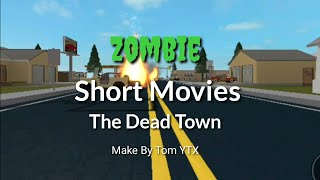 Zombie Is Kill Roblox | Short Movie| The Dead Town By Tom YTX