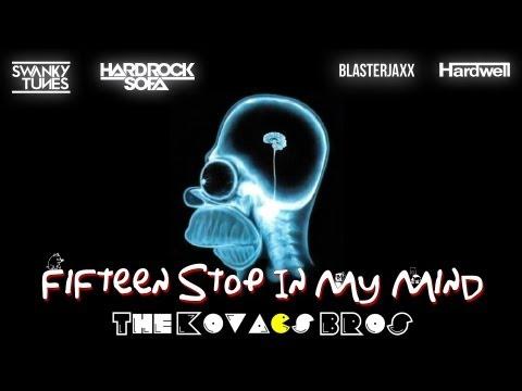 Blasterjaxx, Hardwell, Hard Rock Sofa & Swanky Tunes   Fifteen Stop In My Mind The Kovacs Bros Smash