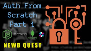 Newb Quest - Auth from Scratch - Part 1 - SignUp Backend - Node/Express/Mongo/JWT