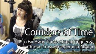 Corridors of Time (To Far Away Times: Chrono Trigger & Chrono Cross Arrangement Album)