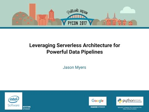 Jason Myers   Leveraging Serverless Architecture for Powerful Data Pipelines   PyCon 2017