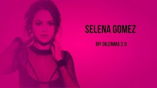 Selena Gomez - My Dilemma 2.0 (Lyrics)