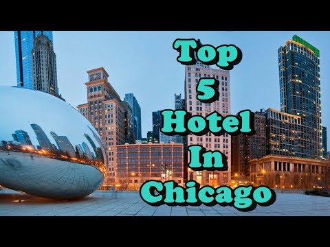 Top 5 Best Hotels In Chicago, Illinois, USA