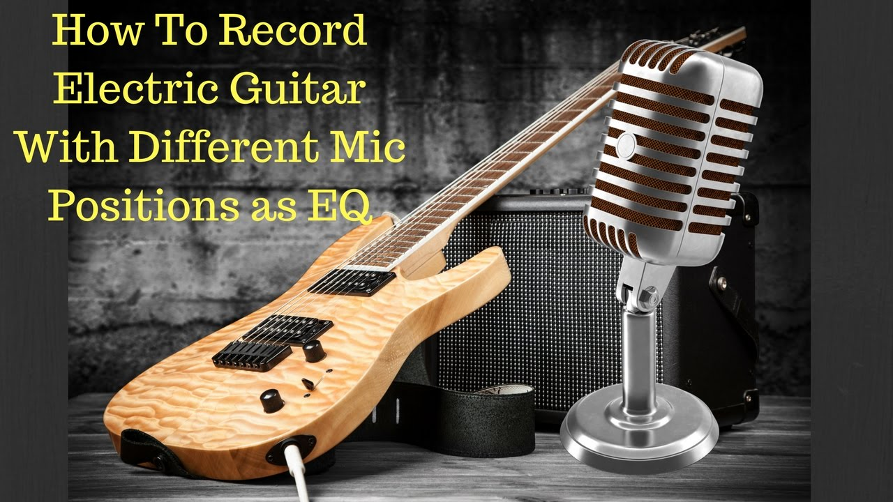 recording electric guitar with different mic positions as eq youtube. Black Bedroom Furniture Sets. Home Design Ideas