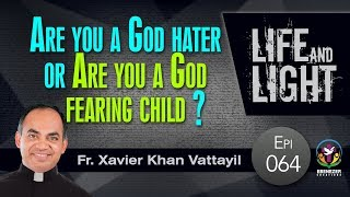 Are you a God hater or Are you a God fearing child ? | Life And Light | Episode 64