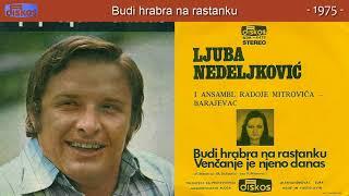 Ljuba Nedeljkovic - Budi hrabra na rastanku - (Audio 1975)