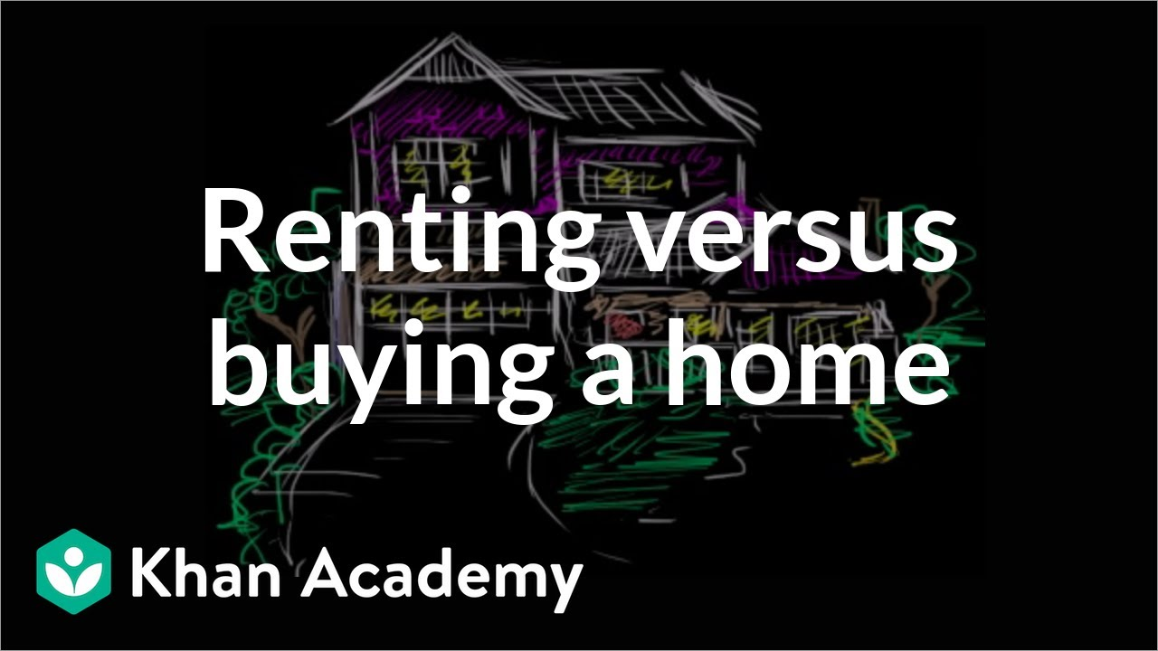 Renting versus Buying a home   Housing   Finance & Capital Markets   Khan Academy - YouTube