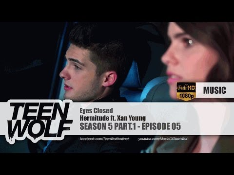 Hermitude ft. Xan Young - Eyes Closed | Teen Wolf 5x05 Music [HD]