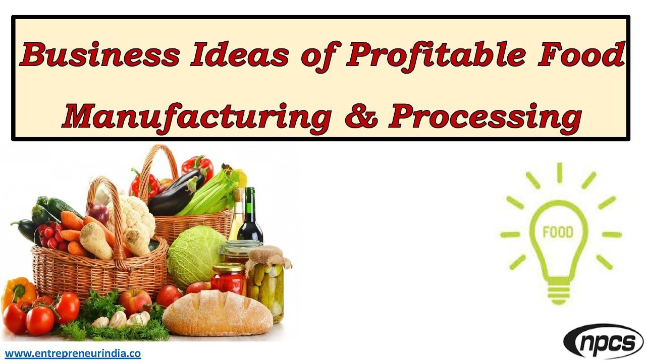 Business Ideas Of Profitable Food Manufacturing Processing