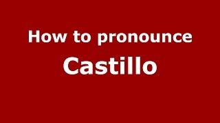 How to pronounce Castillo (Spanish/Spain) - PronounceNames.com