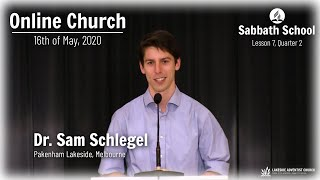 Online Church: 16th of May 2020, Sermon: Dr. Sam Schlegel, SS: Lesson 7, Quarter 2