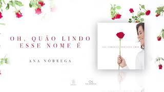 Ana Nóbrega - Oh, quão lindo esse nome é (Perfeito amor)
