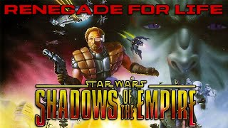 Renegade for Life: Shadows of the Empire
