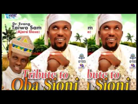 Download TRIBUTE TO OBA SIONI by DR. EVANG. TAIWO SAM (AJARA ELESO)