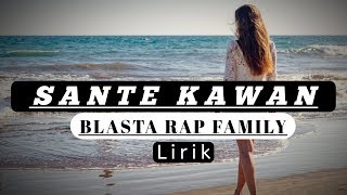 SANTE KAWAN _ Blasta Rap Family ( Lirik / Lyrics Full Hd )