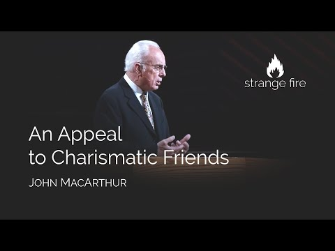 An Appeal to Charismatic Friends (John MacArthur) (Selected