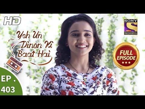 Yeh Un Dinon Ki Baat Hai - Ep 403 - Full Episode - 8th April, 2019