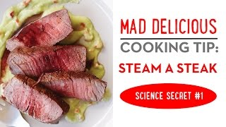 MAD DELICIOUS Cooking Tip #1: Steam a Steak