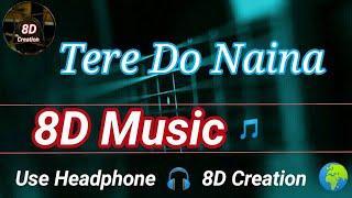 Tere Do Naina   Ankit Tiwari   8D Song (Music) 🎵   Use HeadPhone 🎧