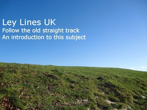 Ley Lines UK - Following The Old Straight Track Through Britain's Earth Energy Matrix