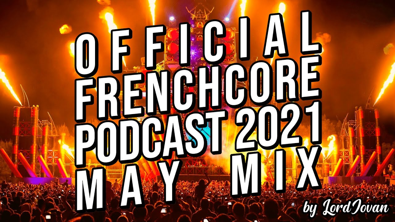 Download FRENCHCORE 2021 #5 May Mix (Tribute to Sefa & Dr. Peacock)   Official Podcast by LordJovan
