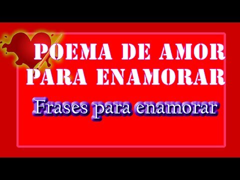 Poema De Amor Para Enamorar Frases Para Enamorar Youtube