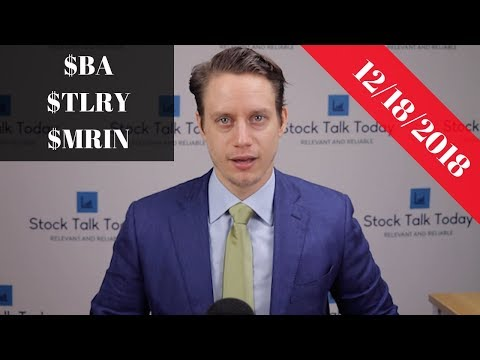 Stock Talk Today Watchlist | 12/18/18 | $BA $TLRY $MRIN