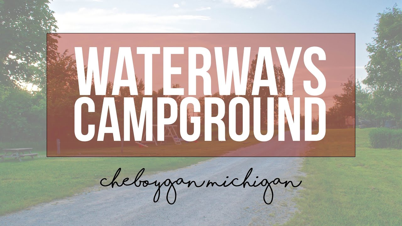 Waterways Campground | Cheyboygan, MI Campgrounds - Located on t