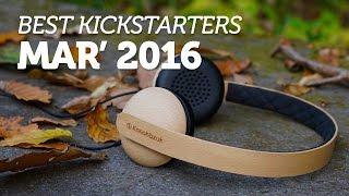 Best Kickstarter Projects You Should Back | March 2016