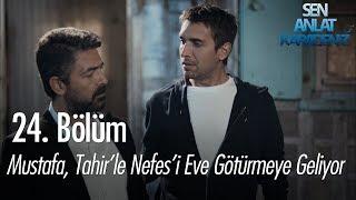 Mustafa, Tahir'le Nefes'i Eve Götürmeye Geliyor - Sen Anlat Karadeniz 24